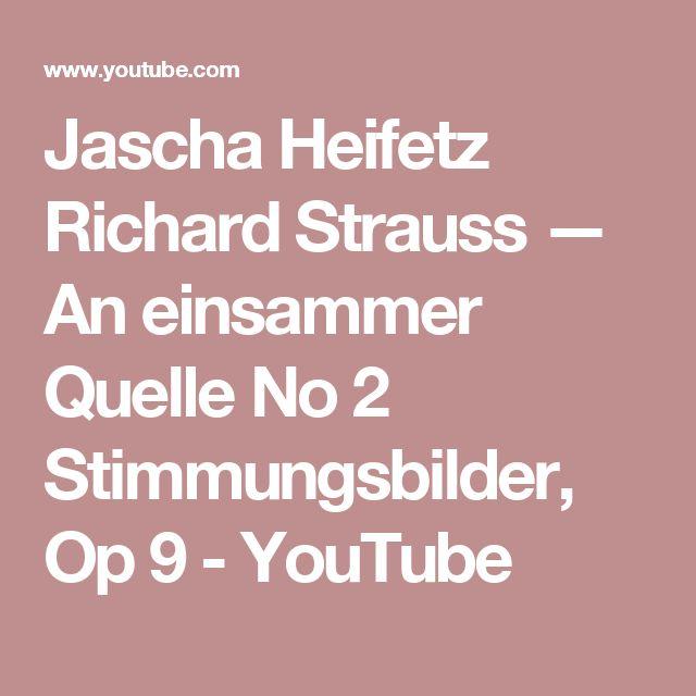 Jascha Heifetz Richard Strauss — An einsammer Quelle No 2 Stimmungsbilder, Op 9 - YouTube