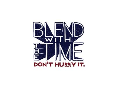 "My favorite quote from Mom : ""Blend with time, don't hurry it."