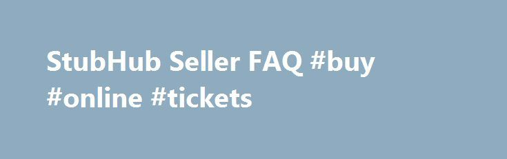 StubHub Seller FAQ #buy #online #tickets http://tickets.nef2.com/stubhub-seller-faq-buy-online-tickets/  StubHub Seller Q A Find answers to frequently asked questions. StubHub is the Official Fan to Fan Ticket Marketplace of MLB.com. At StubHub, you can sell tickets on one of the world's largest ticket marketplaces. Q: What are the benefits to selling my tickets at StubHub? StubHub provides a safe and secure environment to buy and sell tickets, excellent customer support 24/7, and the…