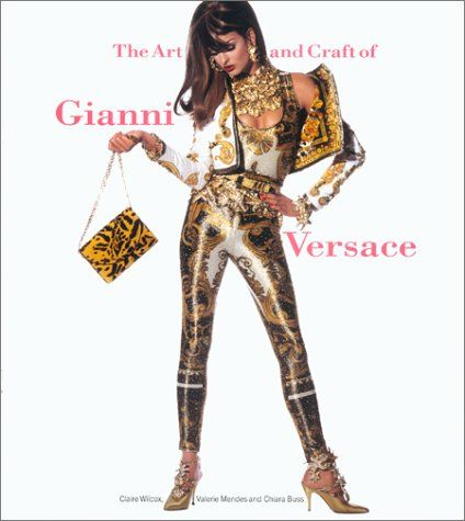 The art and craft of Gianni Versace (Londra, Victoria and Albert Museum) October 2002 to January 2003. 2002 160 Pag