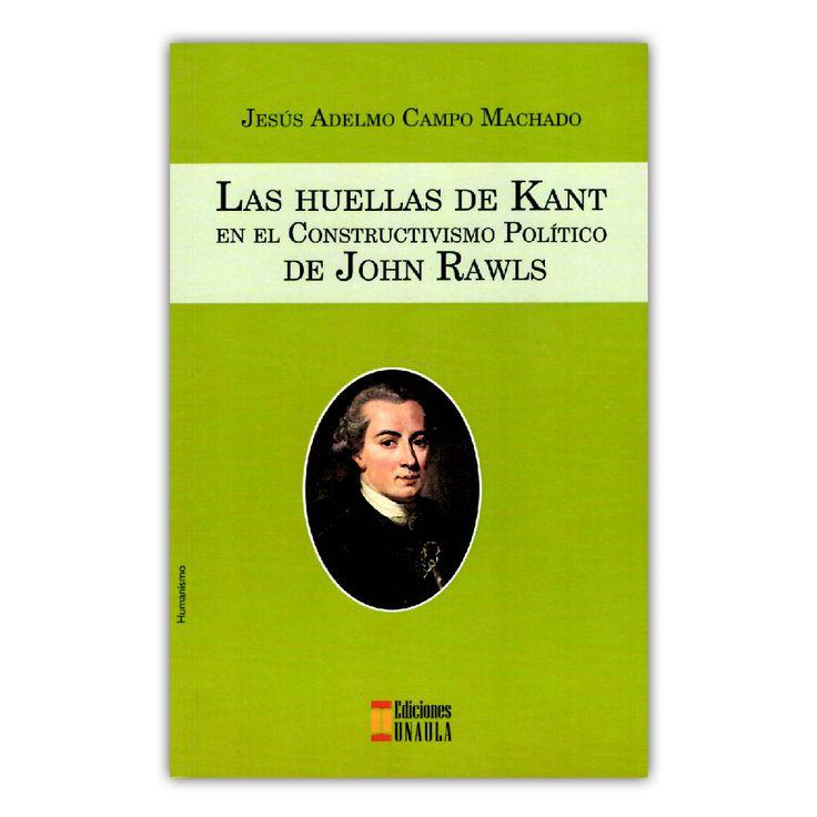 Las huellas de Kant en el constructivismo político de John Rawls – Jesús  Adelmo Campo Machado – Ediciones UNAULA www.librosyeditores.com Editores y distribuidores.
