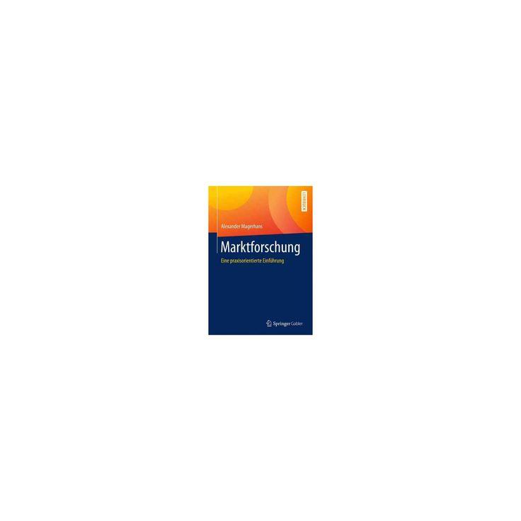 Marktforschung : Eine Praxisorientierte Einführung (Paperback) (Alexander Magerhans)