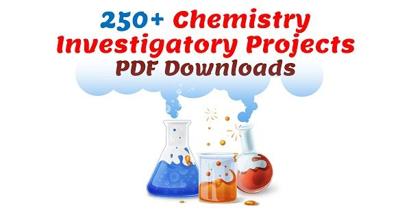 250 Chemistry Investigatory Projects Topics For Students