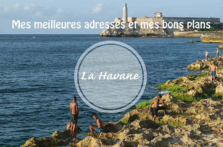 Mes meilleures adresses, mes coups de coeur et mes bons plans à La Havane.