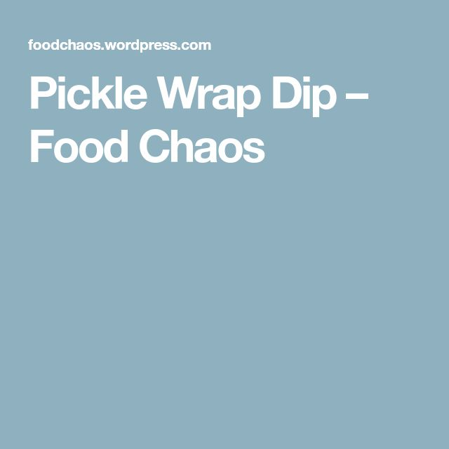 Pickle Wrap Dip – Food Chaos