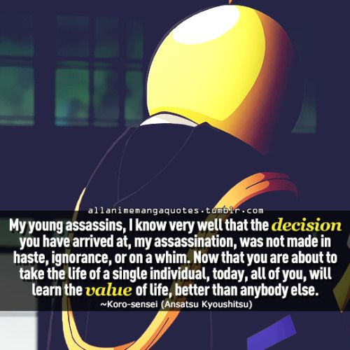 """""""My young assassin, I know very well that the decision you have arrived at, my assassination, was not made in haste, ignorance, or on a whim. Now that you are about to take the life of a single individual, today, all of you, will learn the value of life, better than anybody else"""""""