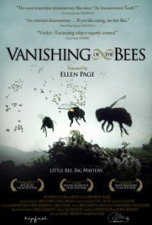 Vanishing of the Bees...    A documentary that takes a piercing look at the economic, political, and ecological implications of the worldwide disappearance of the honeybee.