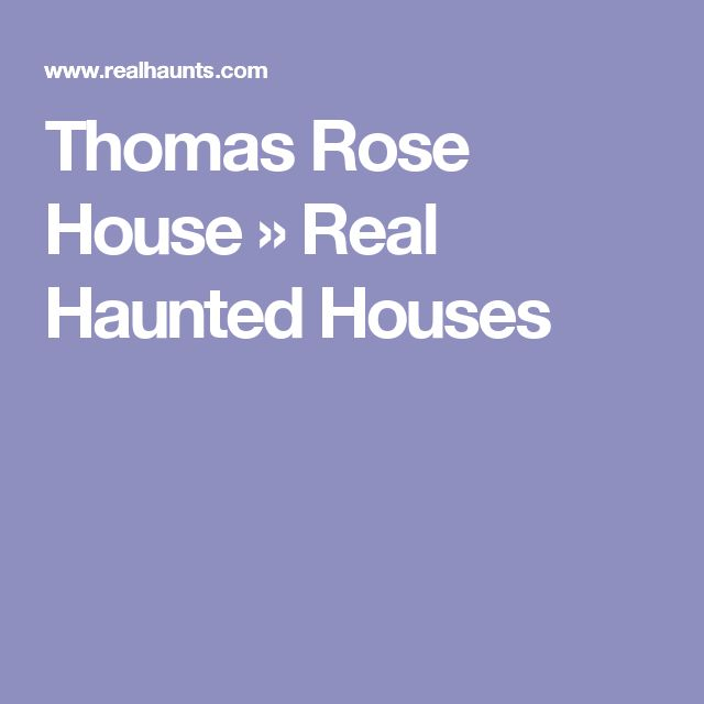 Thomas Rose House » Real Haunted Houses