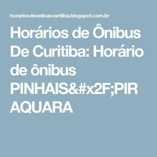 Horários de Ônibus De Curitiba: Horário de ônibus PINHAIS/PIRAQUARA