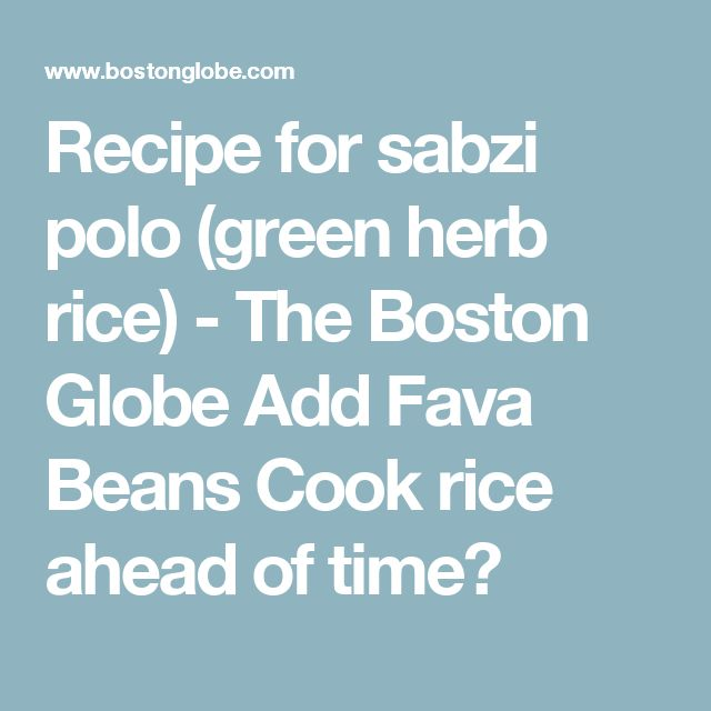 Recipe for sabzi polo (green herb rice) - The Boston Globe    Add Fava Beans  Cook rice ahead of time?