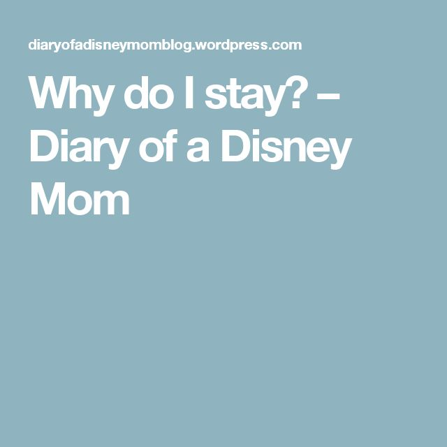 Why do I stay? – Diary of a Disney Mom