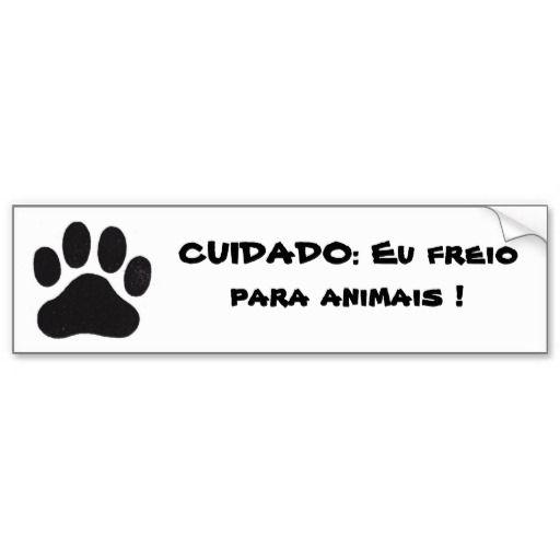 pata, CUIDADO: Eu freio para animais ! Adesivo Para Carro