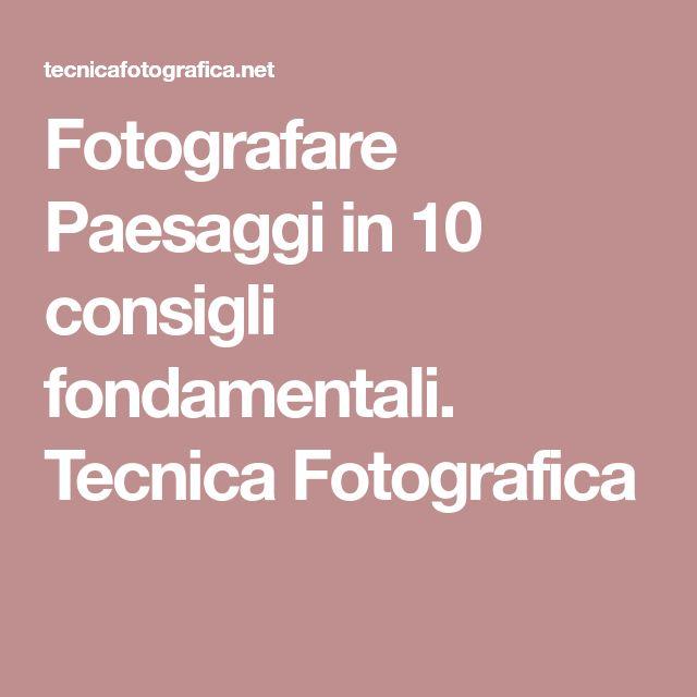 Fotografare Paesaggi in 10 consigli fondamentali. Tecnica Fotografica