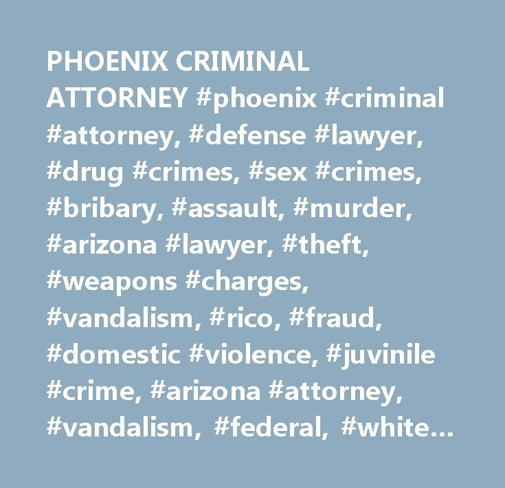 PHOENIX CRIMINAL ATTORNEY #phoenix #criminal #attorney, #defense #lawyer, #drug #crimes, #sex #crimes, #bribary, #assault, #murder, #arizona #lawyer, #theft, #weapons #charges, #vandalism, #rico, #fraud, #domestic #violence, #juvinile #crime, #arizona #attorney, #vandalism, #federal, #white #collar #crime, #ponzi #scheme, #battery, #criminal #defense, #phoenix #criminal #lawyer…