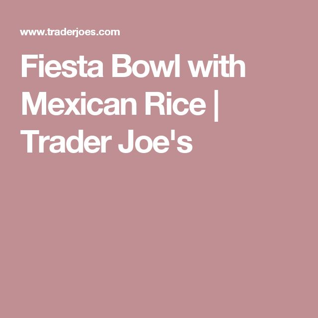 Fiesta Bowl with Mexican Rice   Trader Joe's