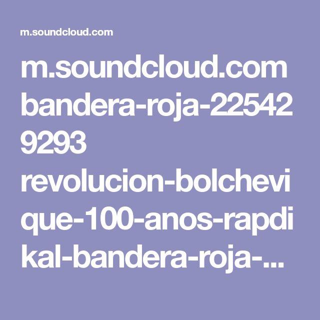 m.soundcloud.com bandera-roja-225429293 revolucion-bolchevique-100-anos-rapdikal-bandera-roja-naimad-b
