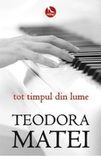 Tot timpul din lume de Teodora Matei, Editura Tritonic - recenzie
