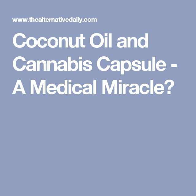 Coconut Oil and Cannabis Capsule - A Medical Miracle?