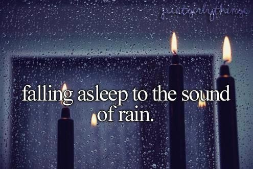 One of my favorite things...is Falling asleep listening to the Rain. Especially when im in your arms.