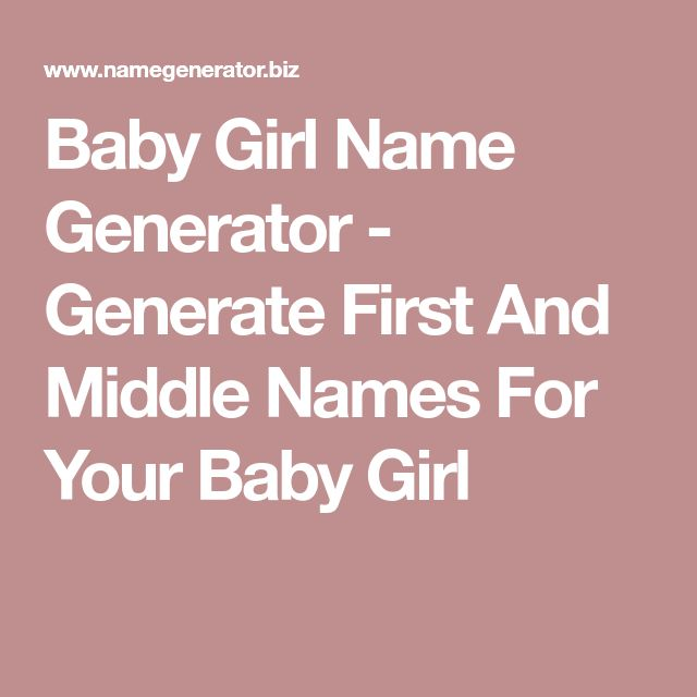 Baby Girl Name Generator - Generate First And Middle Names For Your Baby Girl