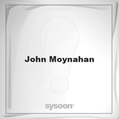 John Moynahan: Page about John Moynahan #member #website #sysoon #about
