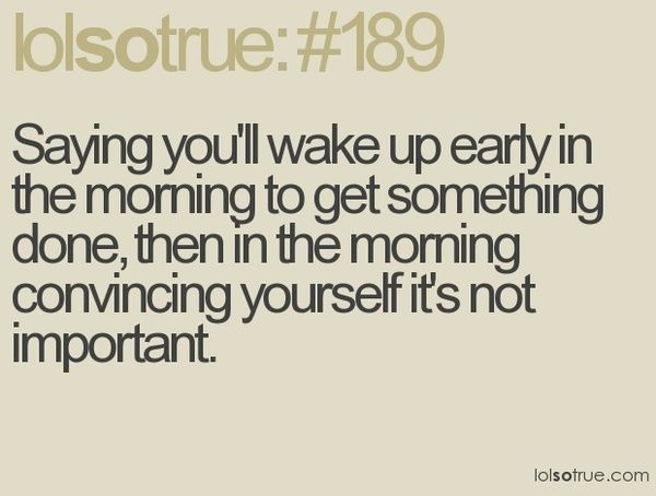 LOL: Mornings Personalized, Wake Up Early, Sotrue, Quote, My Life, Funny Stuff, So True, Teenage Posts, True Stories