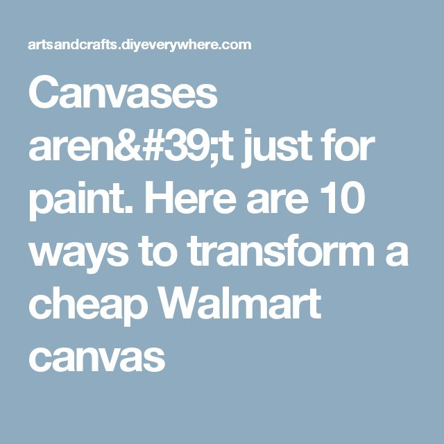 Canvases aren't just for paint. Here are 10 ways to transform a cheap Walmart canvas
