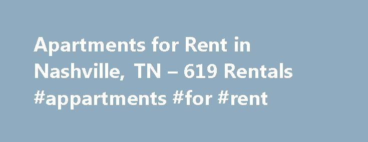 Apartments for Rent in Nashville, TN – 619 Rentals #appartments #for #rent http://apartment.remmont.com/apartments-for-rent-in-nashville-tn-619-rentals-appartments-for-rent/  #apartments in nashville tn # We have 619 apartments for rent in or near Nashville, TN Blog Articles You ve just made your big move to Nashville and you need a break from unpacking boxes. Now you re wondering just how you ll entertain yourself in your brand-new locale. Never fear, there s plenty to Continue Reading