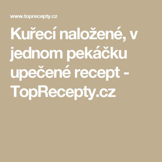 Kuřecí naložené, v jednom pekáčku upečené recept - TopRecepty.cz