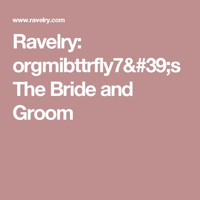 Ravelry: orgmibttrfly7's The Bride and Groom