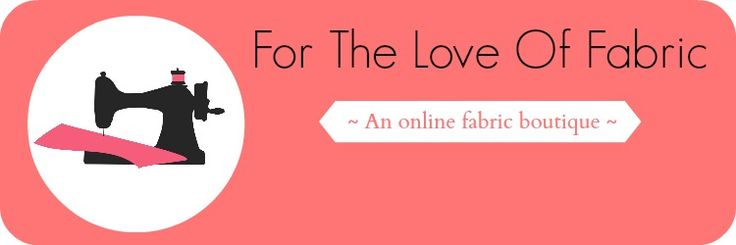 For The Love Of Fabric