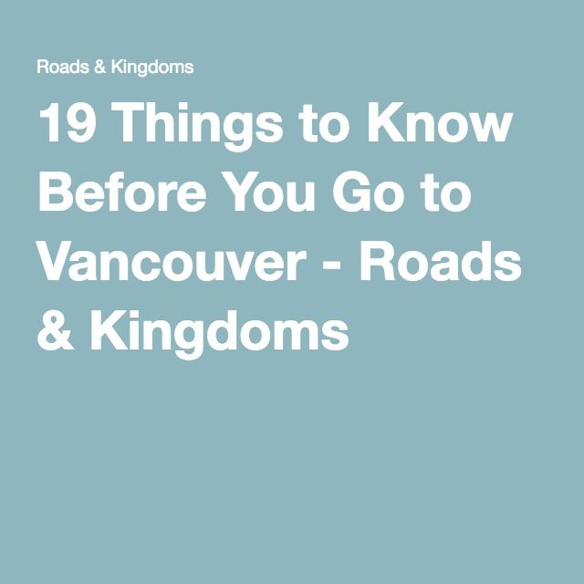 19 Things to Know Before You Go to Vancouver - Roads & Kingdoms