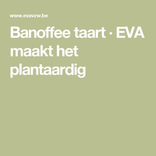 Banoffee taart · EVA maakt het plantaardig