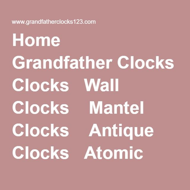 Home Grandfather Clocks Wall Clocks Mantel Clocks Antique Clocks Atomic Clocks Clock Owners Manuals Clock Brands Clock Repair Clock Service Locations Clock…