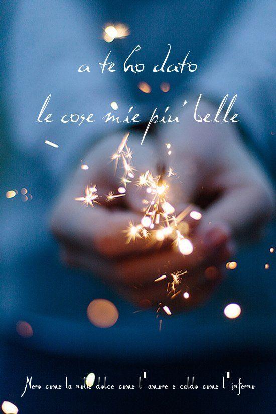 Nero come la notte dolce come l'amore caldo come l'inferno: A te ho dato le cose mie più belle. (cit.)