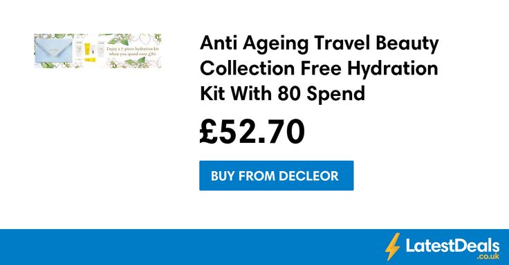 Anti Ageing Travel Beauty Collection Free Hydration Kit With £80 Spend, £52.70 at Decleor