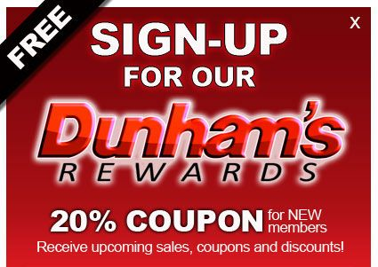 Sign up for our Dunhams Rewards 20% off coupon for new members. Receive upcoming sales, coupons and discounts!
