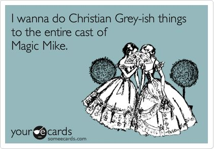 hahahaAbsolute, Christian Grey, Channing Tatum, Too Funny, So True, Hells Yeah, So Funny, Magic Mike, Entire Cast