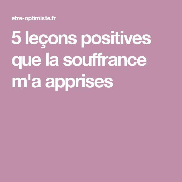 5 leçons positives que la souffrance m'a apprises