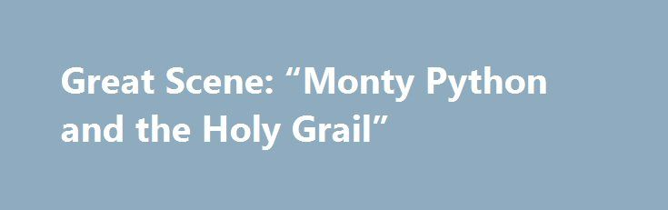 """Great Scene: """"Monty Python and the Holy Grail"""" http://best-fotofilm.blogspot.com/2016/08/great-scene-monty-python-and-holy-grail.html  In a comedy, there's nothing better than coming up with a great set piece, something the writers and actors can milk for all it's worth — and then some. A classic example is the Black Knight scene from Monty Python and the Holy Grail (1975). I suspect that countless males around the world know this scene by heart, including both of my sons who have been known…"""