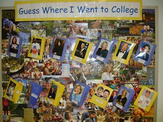 """Guess Where I Went to College"" bulletin board. Use pics of celebrities/individuals students are familiar with & the colleges they went to.  Could also work with pictures of teachers/staff at the school to spark conversation with students."