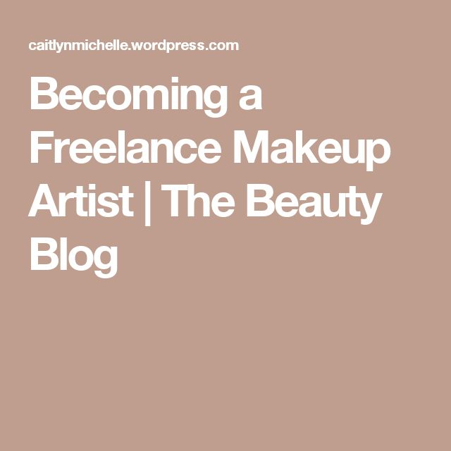 Becoming a Freelance Makeup Artist | The Beauty Blog