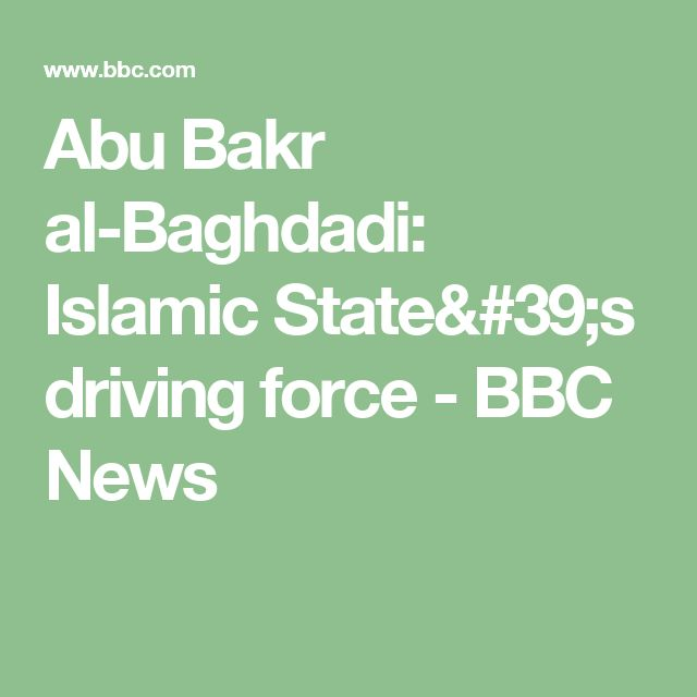 Abu Bakr al-Baghdadi: Islamic State's driving force - BBC News