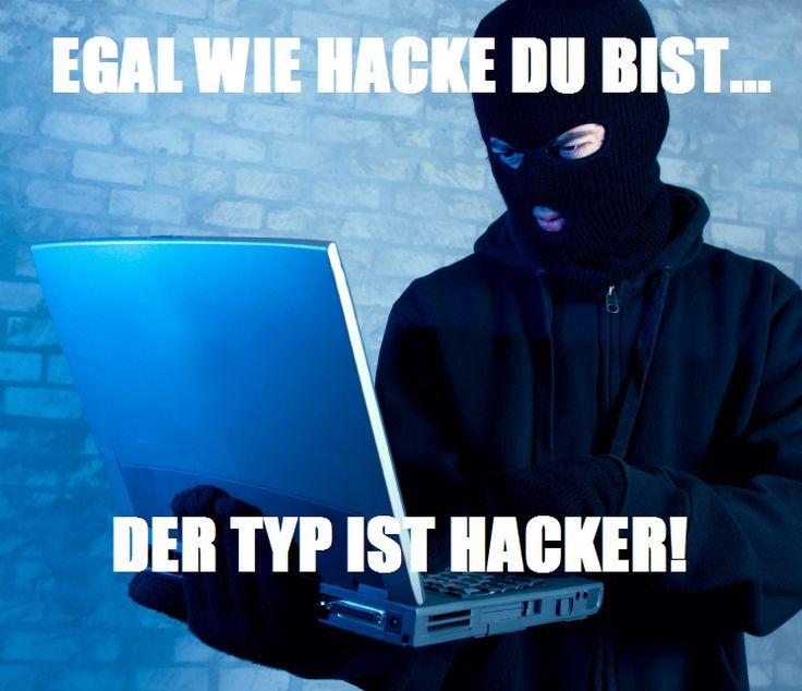 egal wie hacke du bist der typ ist hacker