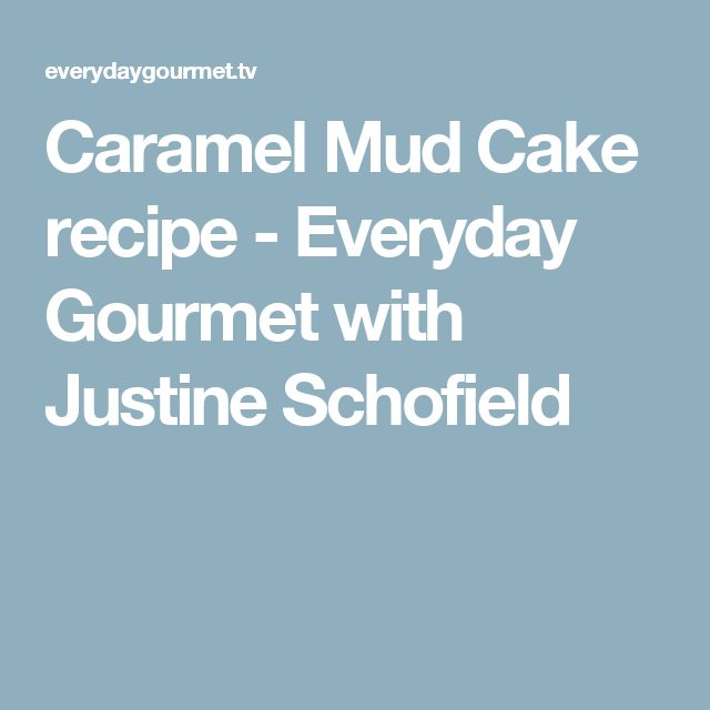 Caramel Mud Cake recipe - Everyday Gourmet with Justine Schofield