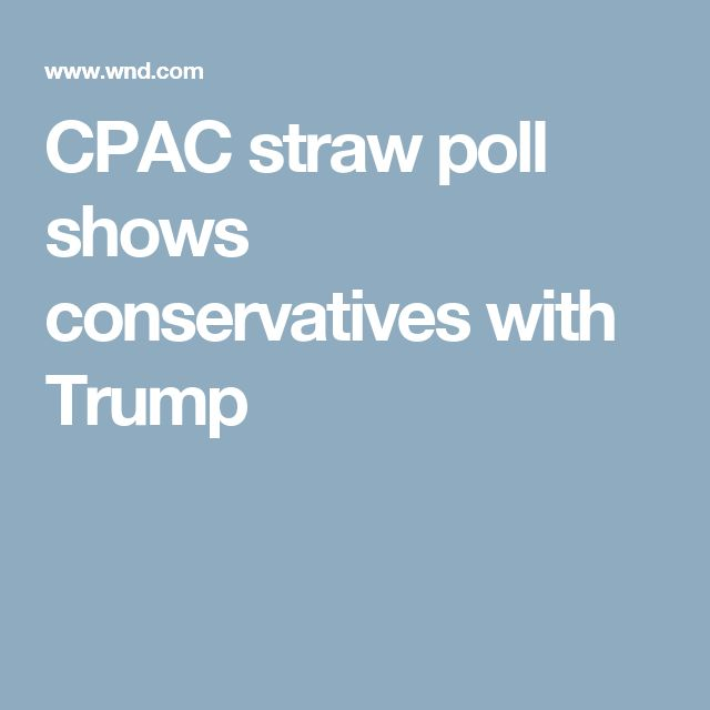 CPAC straw poll shows conservatives with Trump
