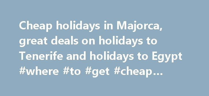 Cheap holidays in Majorca, great deals on holidays to Tenerife and holidays to Egypt #where #to #get #cheap #airline #tickets http://travel.remmont.com/cheap-holidays-in-majorca-great-deals-on-holidays-to-tenerife-and-holidays-to-egypt-where-to-get-cheap-airline-tickets/  #travel soon # Your Booking Experience with Travelsoon No Comment 19-Nov Your Booking Experience with Travelsoon Quick to get through to on the phone; efficient; friendly; gave me confidence in the company -never used them…