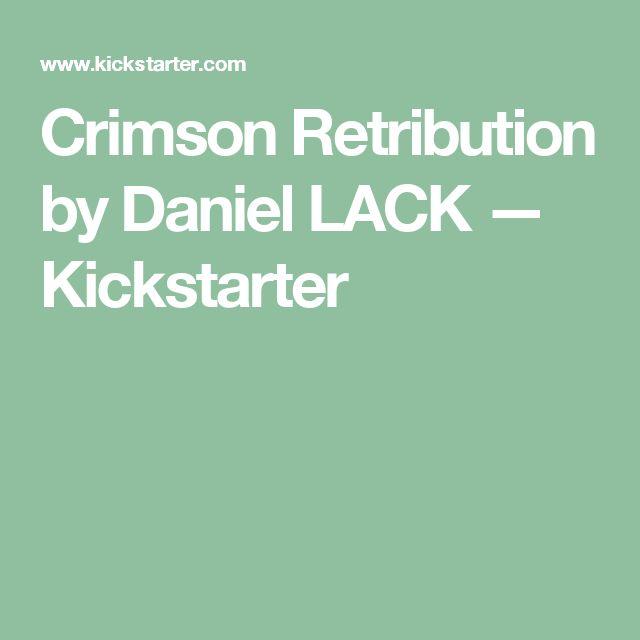 Crimson Retribution by Daniel LACK —  Kickstarter