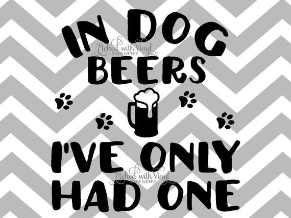 Download In dog beers I've only had one SVG file by EtchedwithVinyl ...