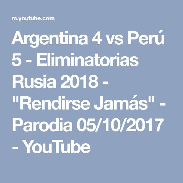 """Argentina 4 vs Perú 5 - Eliminatorias Rusia 2018 - """"Rendirse Jamás"""" - Parodia 05/10/2017 - YouTube"""